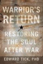 Warrior's Return : Restoring the Soul After War - Edward Tick PhD