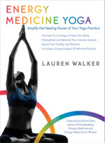 Energy Medicine Yoga : Amplify the Healing Power of Your Yoga Practice - Lauren Walker