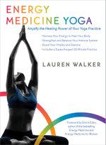 Energy Medicine Yoga : Amplify the Healing Power of Your Yoga Practice - Lauren Walker