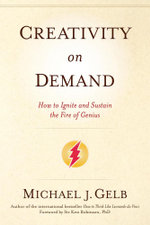 Creativity on Demand : How to Ignite and Sustain the Fire of Genius - Michael Gelb
