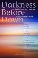 Darkness Before Dawn : Redefining the Journey Through Depression - Various Authors