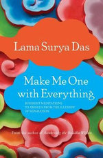 Make Me One with Everything : Buddhist Meditations to Awaken from the Illusion of Separation - Lama Surya Das