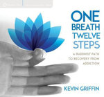 One Breath, Twelve Steps : A Buddhist Path to Recovery from Addiction - Kevin Griffin
