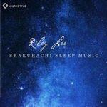 Shakuhachi Sleep Music - Riley Lee