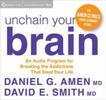 Unchain Your Brain : An Audio Program for Breaking the Addictions That Steal Your Life - Daniel G Amen MD