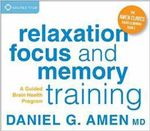 Relaxation, Focus, and Memory Training : A Guided Brain Health Program - Daniel G Amen MD