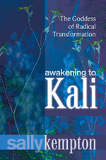 Awakening to Kali : The Goddess of Radical Transformation - Sally Kempton