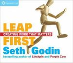 Leap First : Creating Work That Matters - Seth Godin