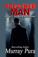 Preacher Man Volume 2 the Devil & All His Works - Murray Pura