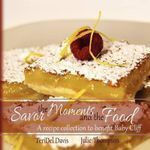Savor the Moments and the Food - Teridel Davis