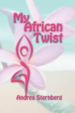 My African Twist : A Man's Guide Through Divorce - Andrea Sternberg