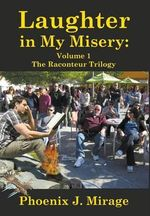 Laughter in My Misery : Volume 1 the Raconteur Trilogy - Phoenix J Mirage