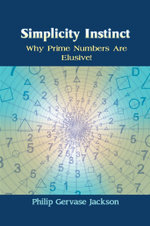Simplicity Instinct : Why Prime Numbers Are Elusive! - Philip Gervase Jackson