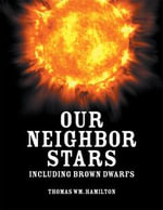 Our Neighbor Stars : Including Brown Dwarfs - Thomas Wm. Hamilton