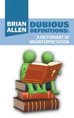 Dubious Definitions : A Dictionary of Misinterpretation - Brian Allen