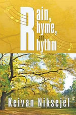 Rain, Rhyme, and Rhythm - Keivan Niksejel
