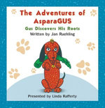 The Adventures of AsparaGUS : Gus Discovers His Roots - Jan Ruehling
