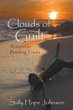 Clouds of Guilt : A Sequel to Breaking Tracks - Sally Hope Johnson