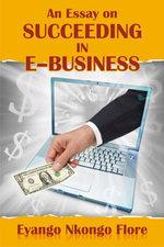 An Essay on Succeeding in E-Business - Eyango Nkongo Flore