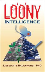 Loony Intelligence : How to Survive During Emotional and Economic Upheaval - Ph.D.,, Lieselotte Badenhorst