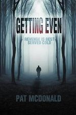 Getting Even : Revenge Is Best Served Cold - Pat McDonald