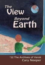 The View Beyond Earth - Cary Neeper