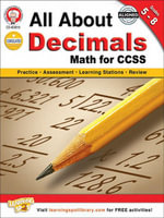 All About Decimals, Grades 5 - 8 : Math for CCSS - Schyrlet Cameron