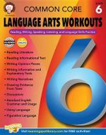 Common Core Language Arts Workouts, Grade 6 : Reading, Writing, Speaking, Listening, and Language Skills Practice - Linda Armstrong