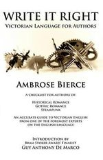Write It Right : Victorian Language for Authors - Ambrose Gwinnett Bierce