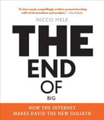 The End of Big : How the Internet Makes David the New Goliath - Nicco Mele