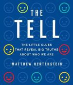 The Tell : The Little Clues That Reveal Big Truths about Who We Are - Matthew Hertenstein