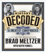History Decoded : The Ten Greatest Conspiracies of All Time - Brad Meltzer