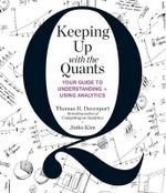 Keeping Up with the Quants : Your Guide to Understanding and Using Analytics - Tom Davenport
