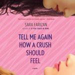 Tell Me Again How a Crush Should Feel - Sara Farizan