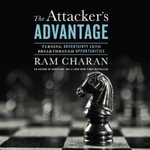 The Attacker S Advantage : Turning Uncertainty Into Breakthrough Opportunities - Ram Charan
