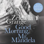 Good Morning, MR Mandela : A Memoir - Zelda La Grange