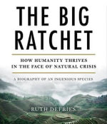 The Big Ratchet : How Humanity Thrives in the Face of Natural Crisis - Ruth Defries