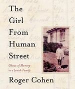 The Girl from Human Street : Ghosts of Memory in a Jewish Family - Roger Cohen