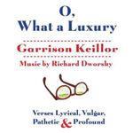 O, What a Luxury : Verses Lyrical, Vulgar, Pathetic & Profound - Garrison Keillor
