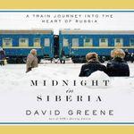 Midnight in Siberia : A Train Journey Into the Heart of Russia - David Greene