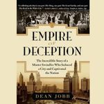 Empire of Deception : The Incredible Story of a Master Swindler Who Seduced a City and Captivated the Nation - Dean Jobb
