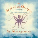 The Soul of an Octopus : A Playful Exploration Into the Wonder If Consciousess - Sy Montgomery