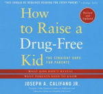 How to Raise a Drug-Free Kid : The Straight Dope for Parents - Mr Joseph A Califano, Jr.