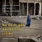 No Good Men Among the Living - Anand Gopal