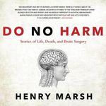 Do No Harm : Stories of Life, Death, and Brain Surgery - Henry Marsh