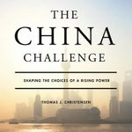 The China Challenge : Shaping the Choices of a Rising Power - Thomas J Christensen