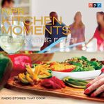 NPR Kitchen Moments: Celebrating Food : Radio Stories That Cook - Linda Homles