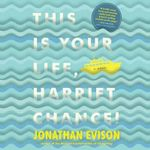 This Is Your Life, Harriet Chance - Jonathan Evison