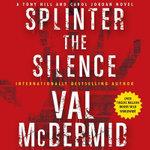 Splinter and Silence : A Tony Hill and Carol Jordan Novel - Val McDermid