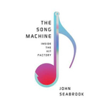 The Song Machine : Inside the Hit Factory - John Seabrook